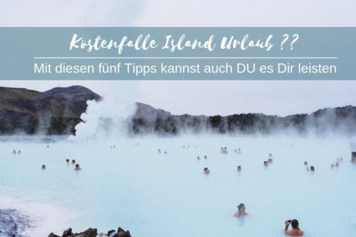 Kostenfalle Island Preise - wie teuer ist es wirklich?