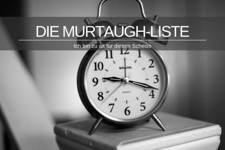 Murtaugh Liste Scheiss