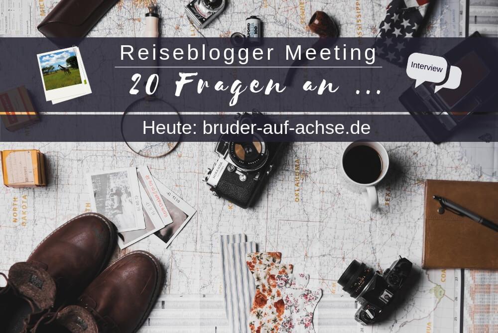 Reiseblogger Meeting – 20 Fragen an bruder-auf-achse.de