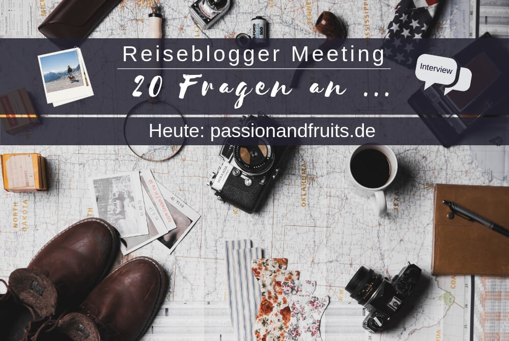 Reiseblogger Meeting : 20 Fragen an passionandfruits.de