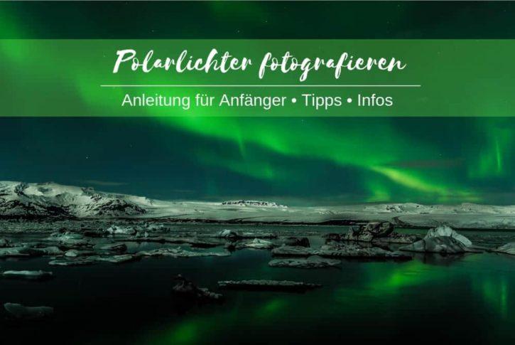Island Polarlichter Fotografieren Tipps
