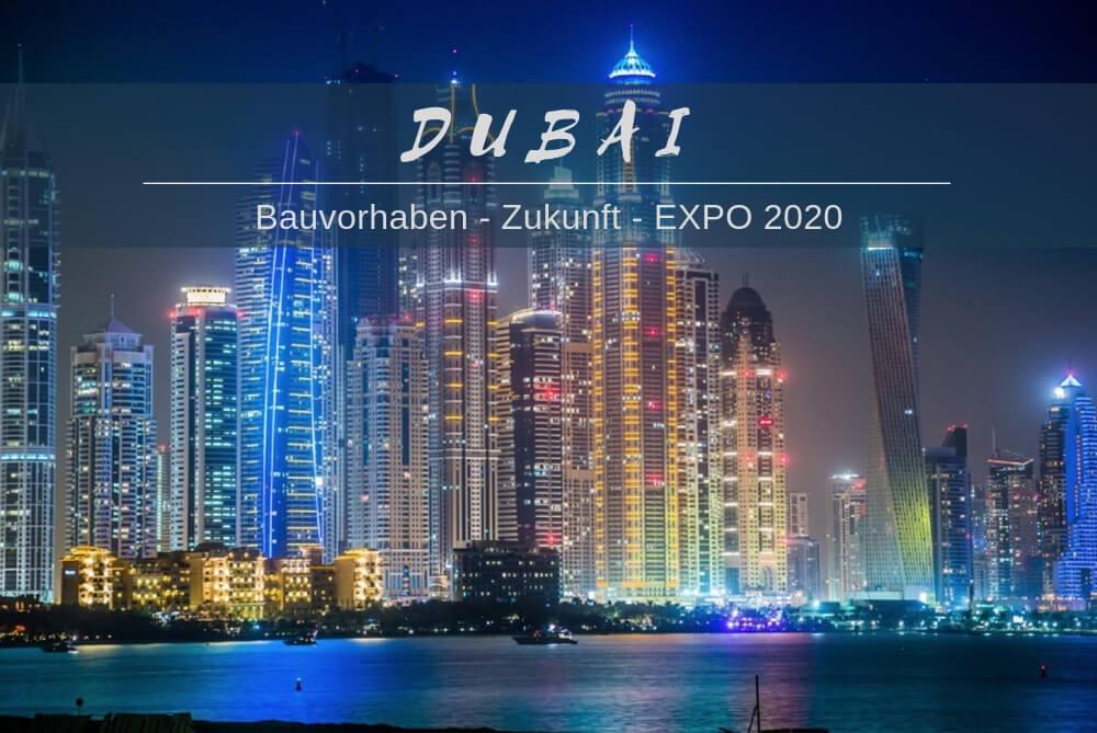 Dubai Bauvorhaben – Zukunft – Expo 2020