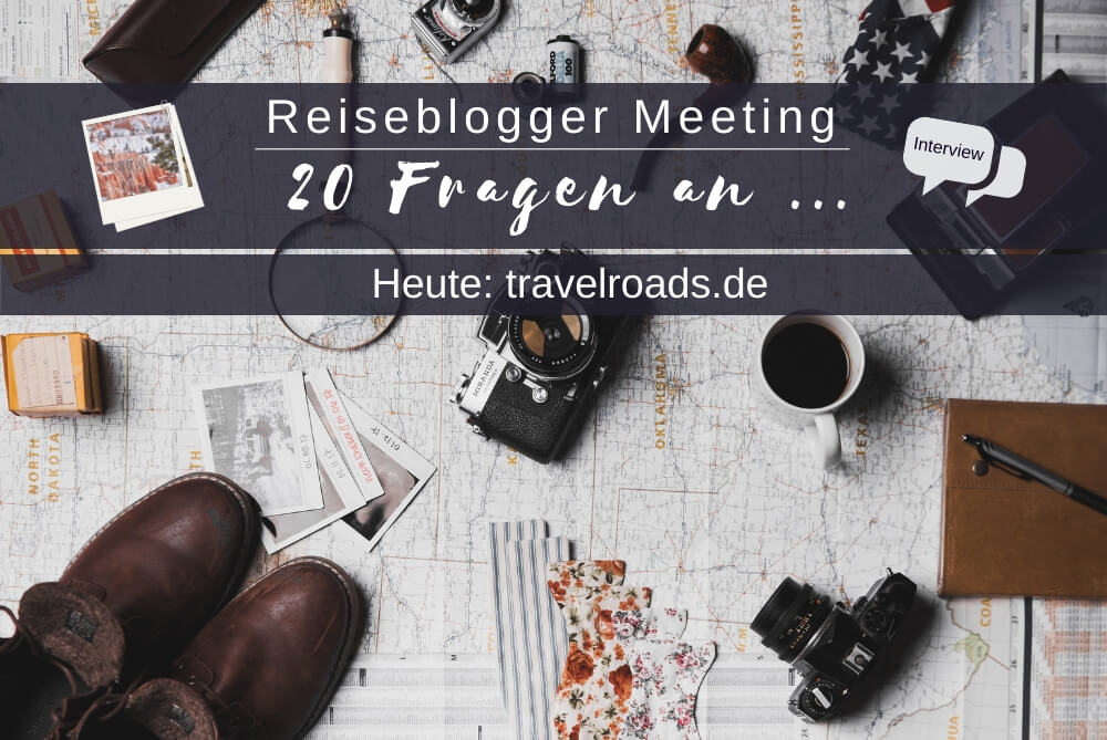 Reiseblogger Meeting – 20 Fragen an travelroads.de